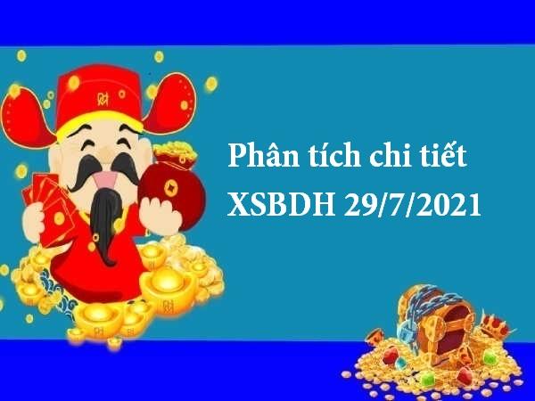Phân tích chi tiết XSBDH 29/7/2021