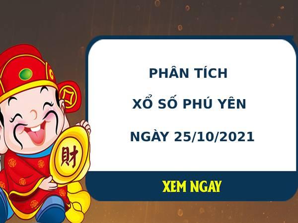 Phân tích xổ số Phú Yên 25/10/2021 thứ 2 hôm nay chuẩn xác